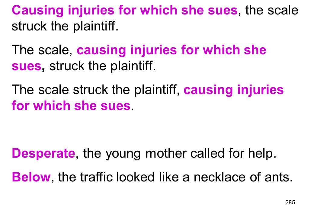 Causing injuries for which she sues, the scale struck the plaintiff.