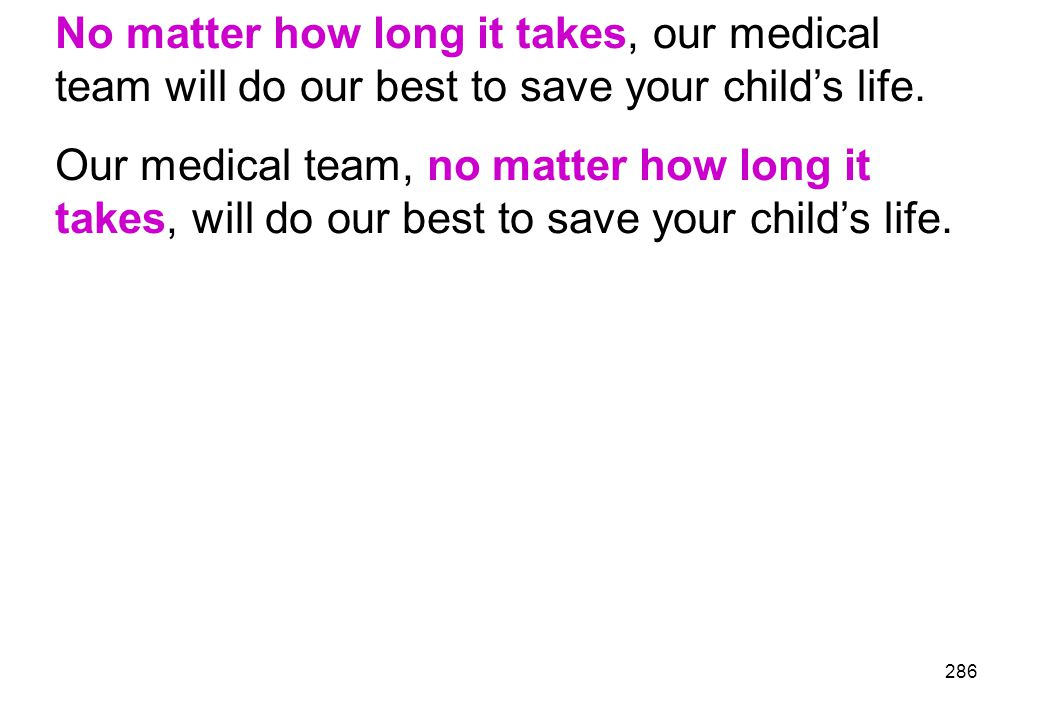 No matter how long it takes, our medical team will do our best to save your child's life.
