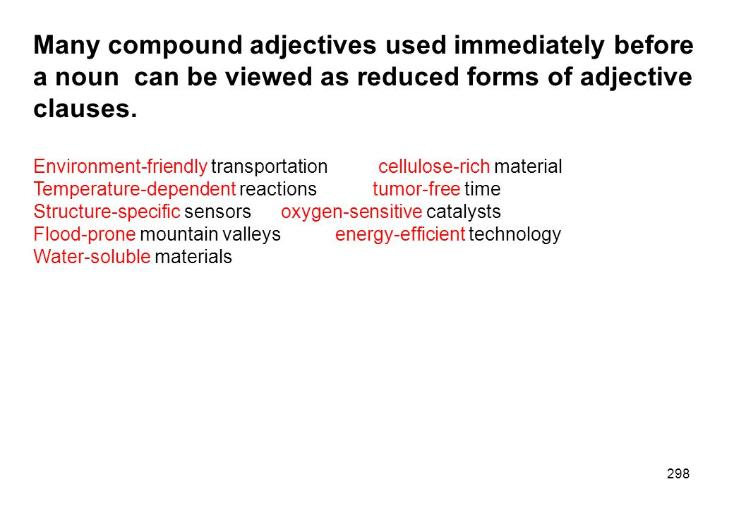 Many compound adjectives used immediately before a noun can be viewed as reduced forms of adjective clauses.