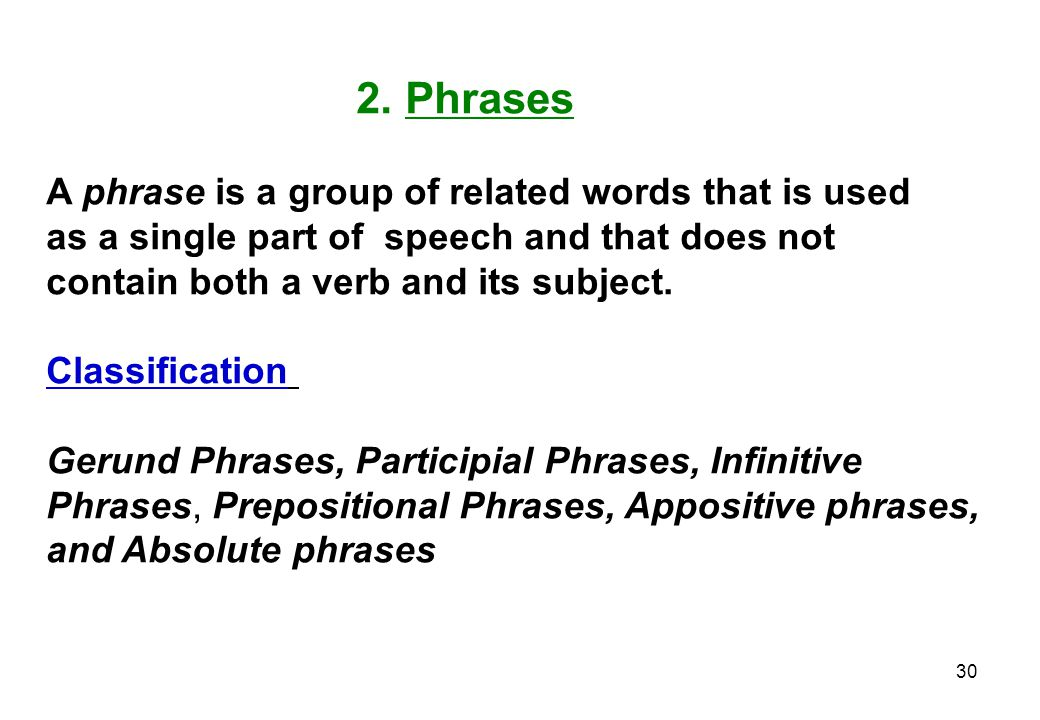 2. Phrases A phrase is a group of related words that is used. as a single part of speech and that does not.