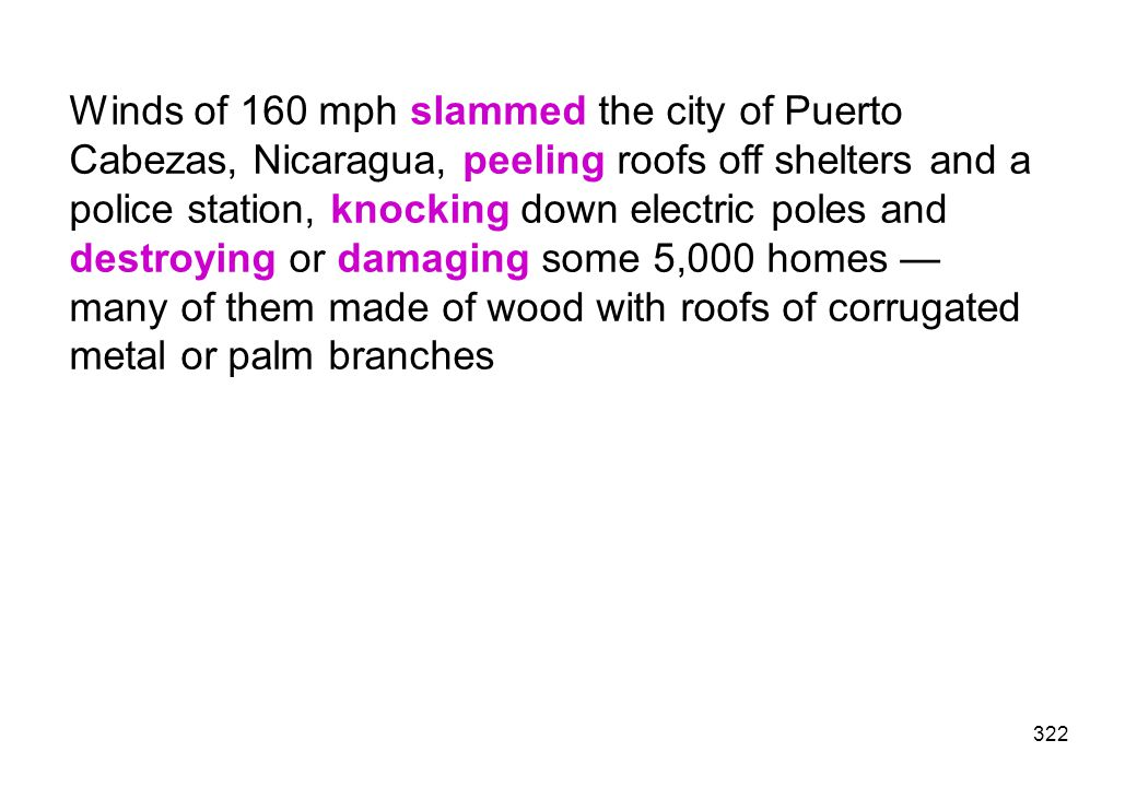 Winds of 160 mph slammed the city of Puerto Cabezas, Nicaragua, peeling roofs off shelters and a police station, knocking down electric poles and destroying or damaging some 5,000 homes — many of them made of wood with roofs of corrugated metal or palm branches