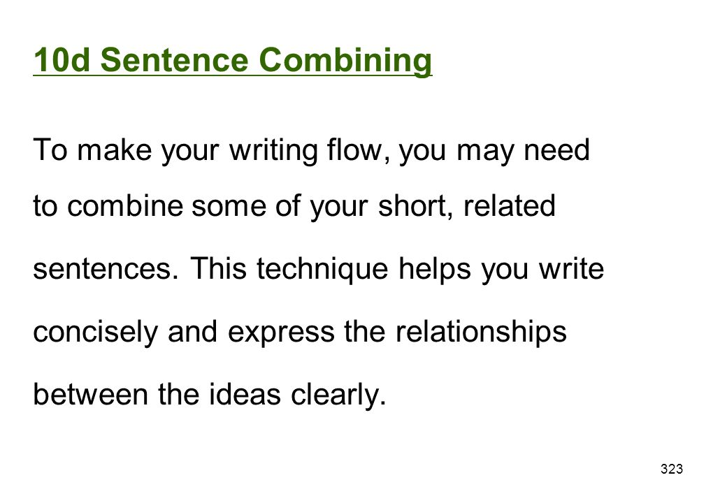 10d Sentence Combining To make your writing flow, you may need