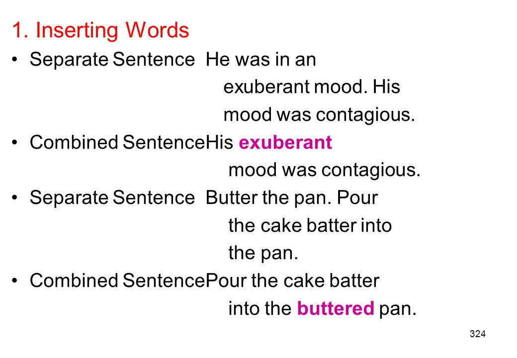 1. Inserting Words Separate Sentence He was in an exuberant mood. His