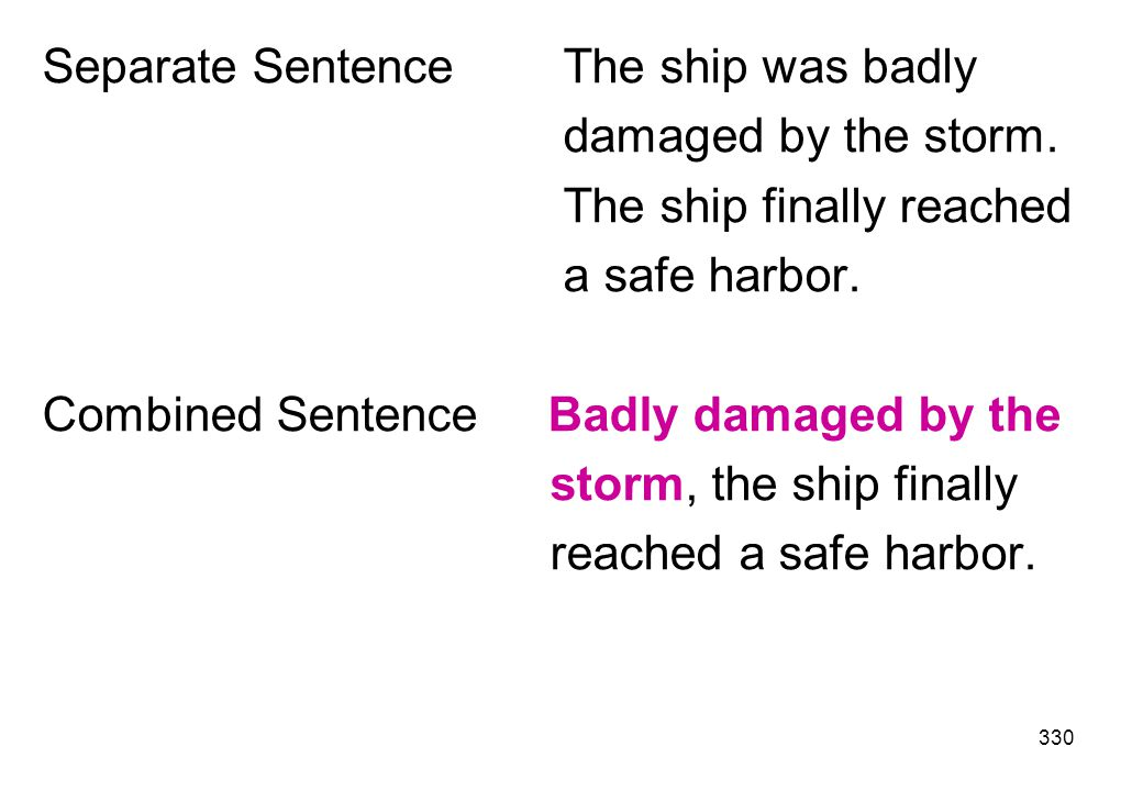 Separate Sentence The ship was badly