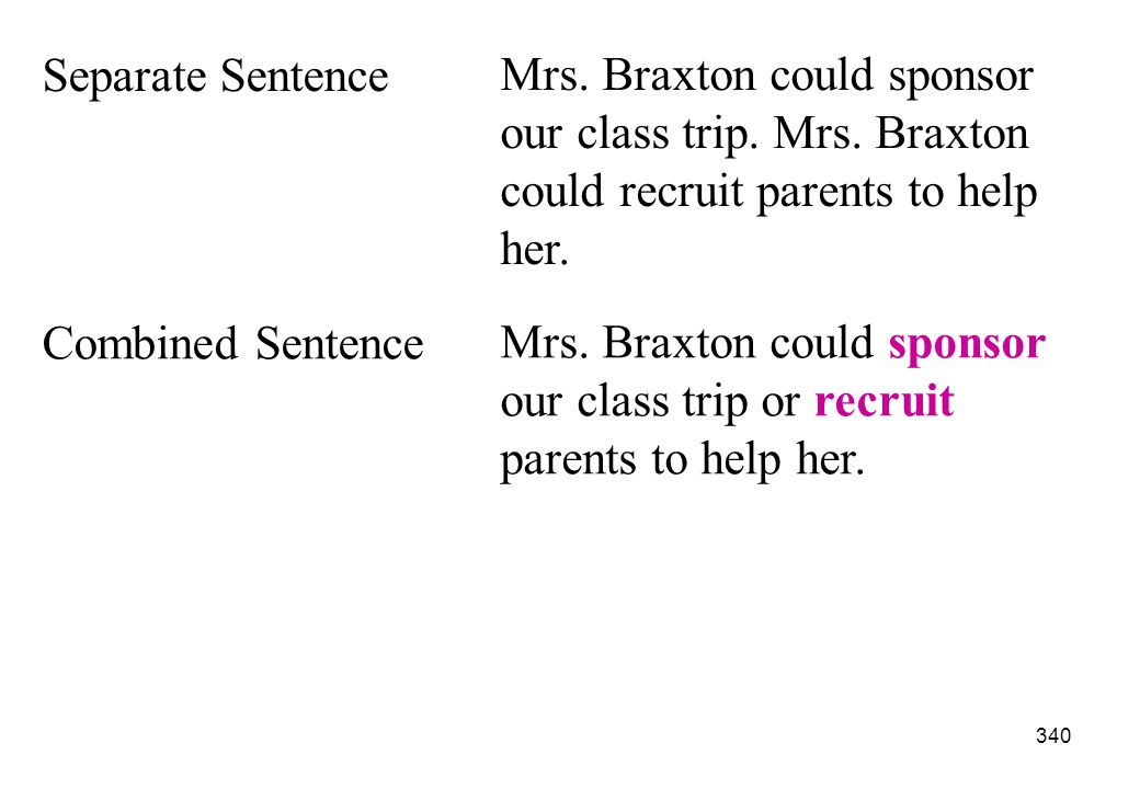 Separate Sentence Mrs. Braxton could sponsor our class trip. Mrs. Braxton could recruit parents to help her.
