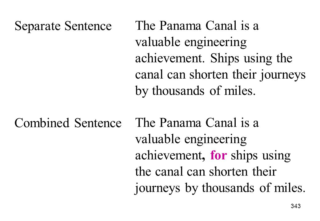 Separate Sentence The Panama Canal is a valuable engineering achievement. Ships using the canal can shorten their journeys by thousands of miles.