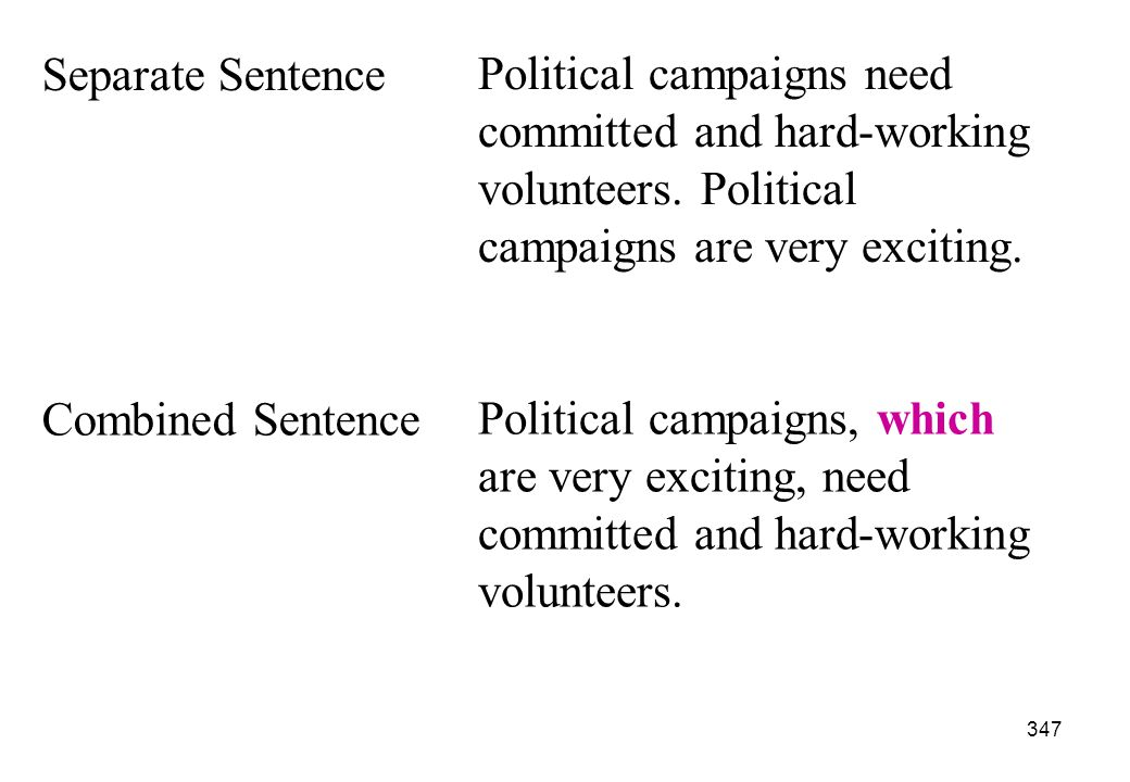 Separate Sentence Political campaigns need committed and hard-working volunteers. Political campaigns are very exciting.