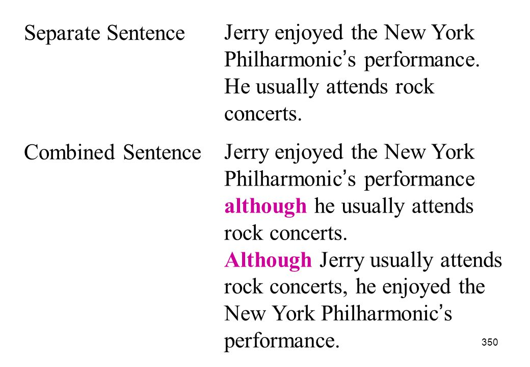 Separate Sentence Jerry enjoyed the New York Philharmonic's performance. He usually attends rock concerts.