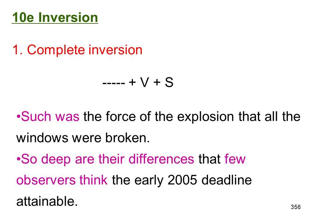 10e Inversion 1. Complete inversion. ----- + V + S. Such was the force of the explosion that all the windows were broken.