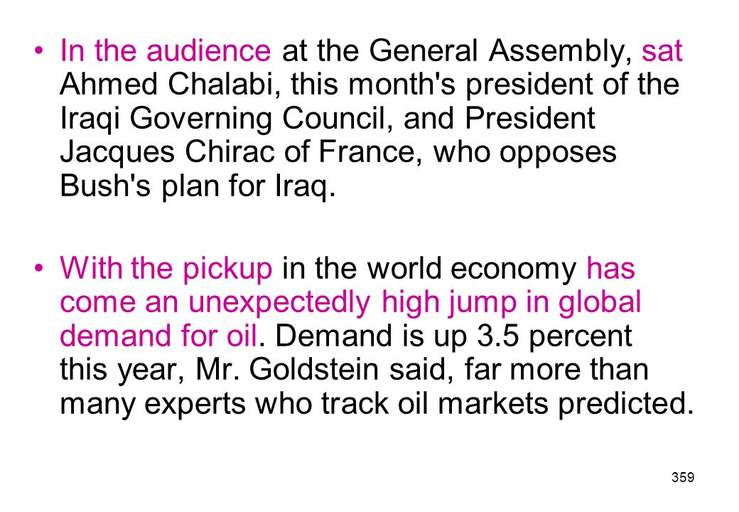 In the audience at the General Assembly, sat Ahmed Chalabi, this month s president of the Iraqi Governing Council, and President Jacques Chirac of France, who opposes Bush s plan for Iraq.