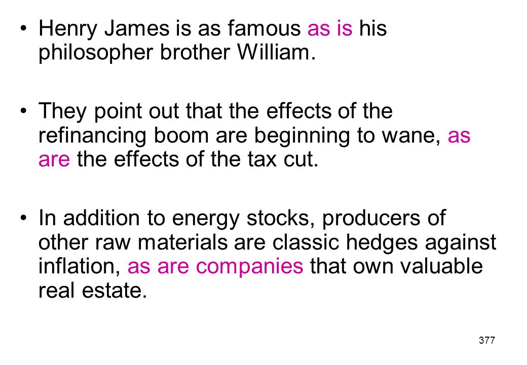 Henry James is as famous as is his philosopher brother William.