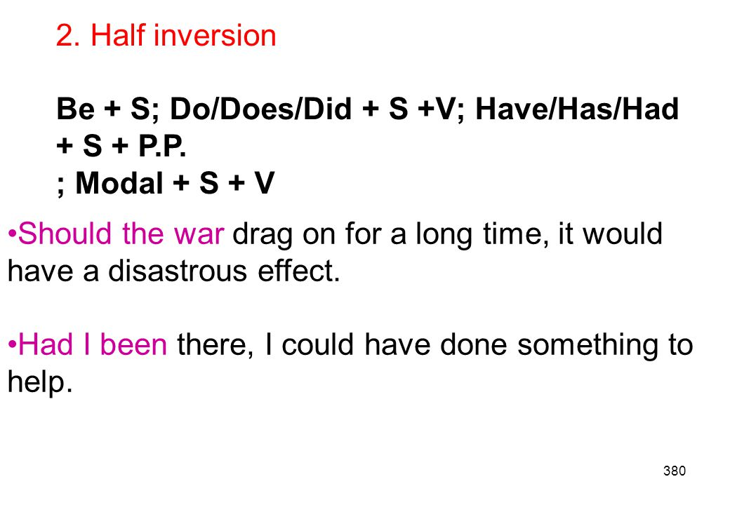 2. Half inversion Be + S; Do/Does/Did + S +V; Have/Has/Had + S + P.P. ; Modal + S + V.