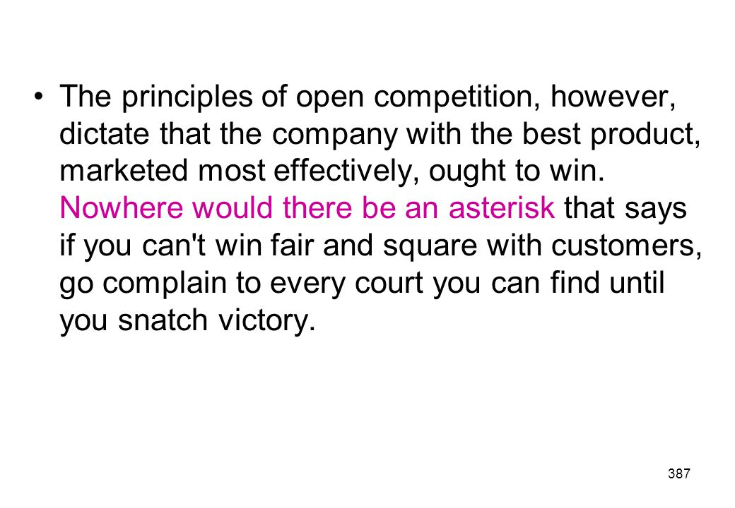 The principles of open competition, however, dictate that the company with the best product, marketed most effectively, ought to win.