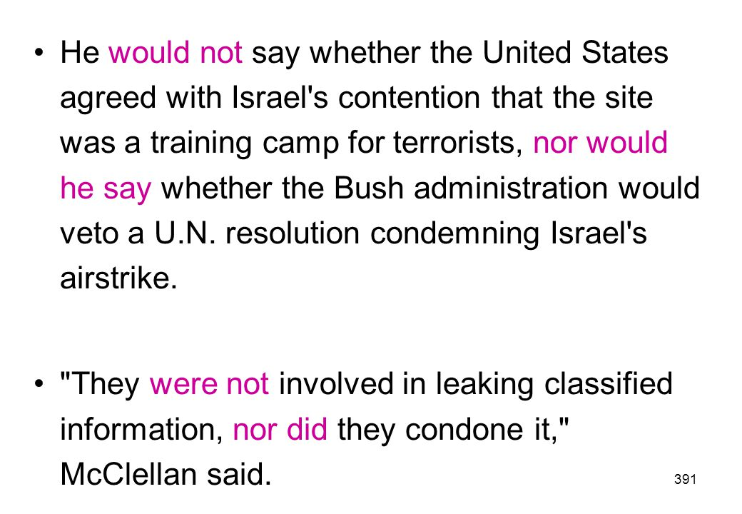 He would not say whether the United States agreed with Israel s contention that the site was a training camp for terrorists, nor would he say whether the Bush administration would veto a U.N. resolution condemning Israel s airstrike.