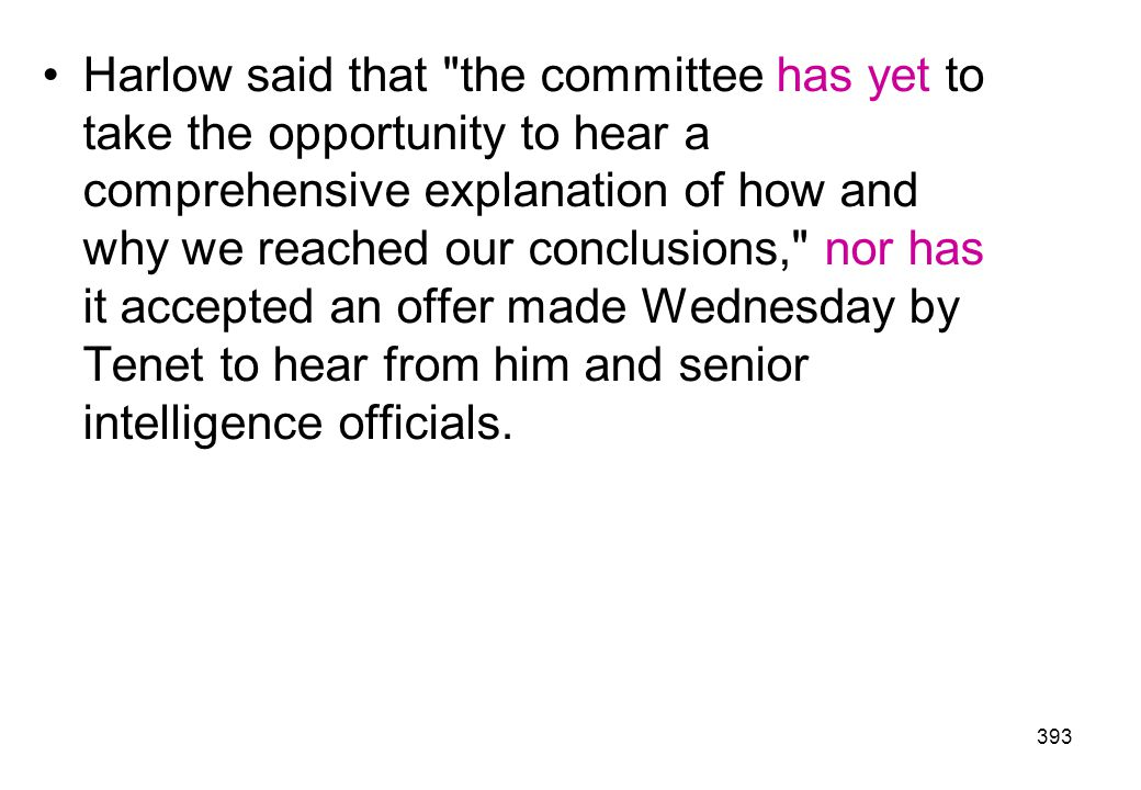Harlow said that the committee has yet to take the opportunity to hear a comprehensive explanation of how and why we reached our conclusions, nor has it accepted an offer made Wednesday by Tenet to hear from him and senior intelligence officials.