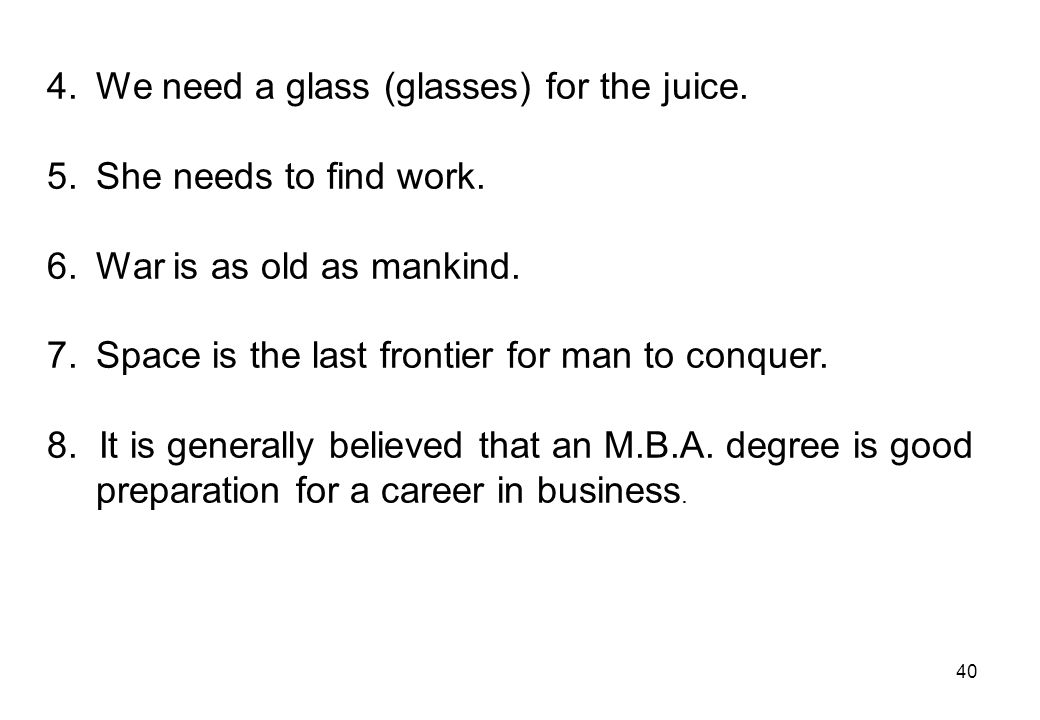 We need a glass (glasses) for the juice.