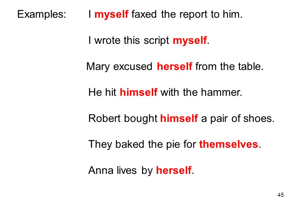 Examples: I myself faxed the report to him.