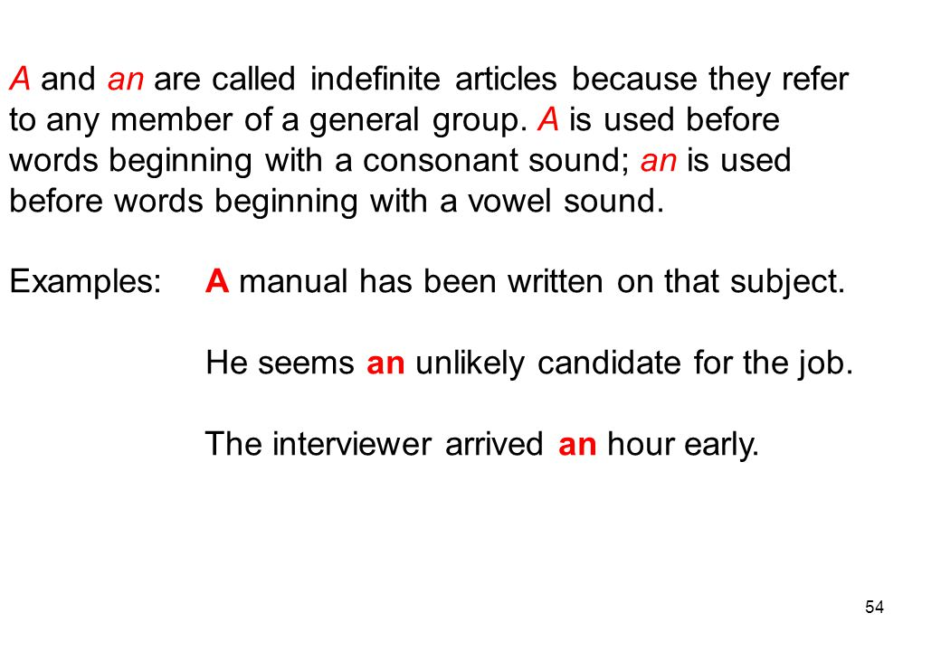 A and an are called indefinite articles because they refer