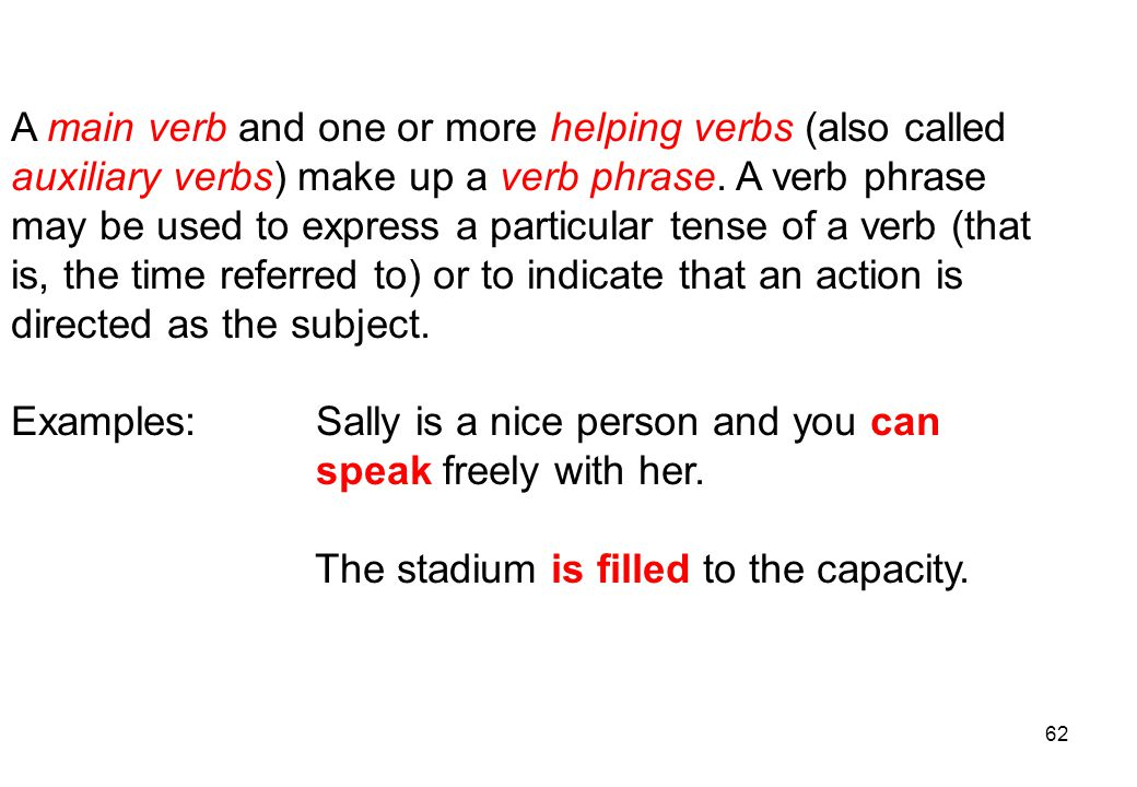 A main verb and one or more helping verbs (also called