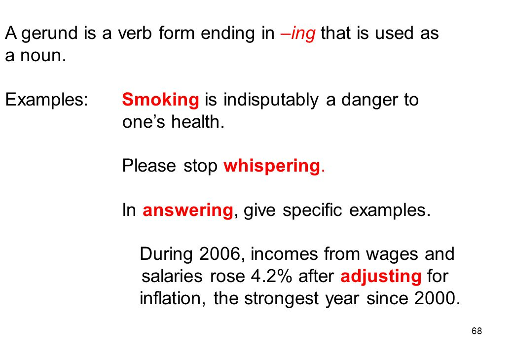 A gerund is a verb form ending in –ing that is used as a noun.