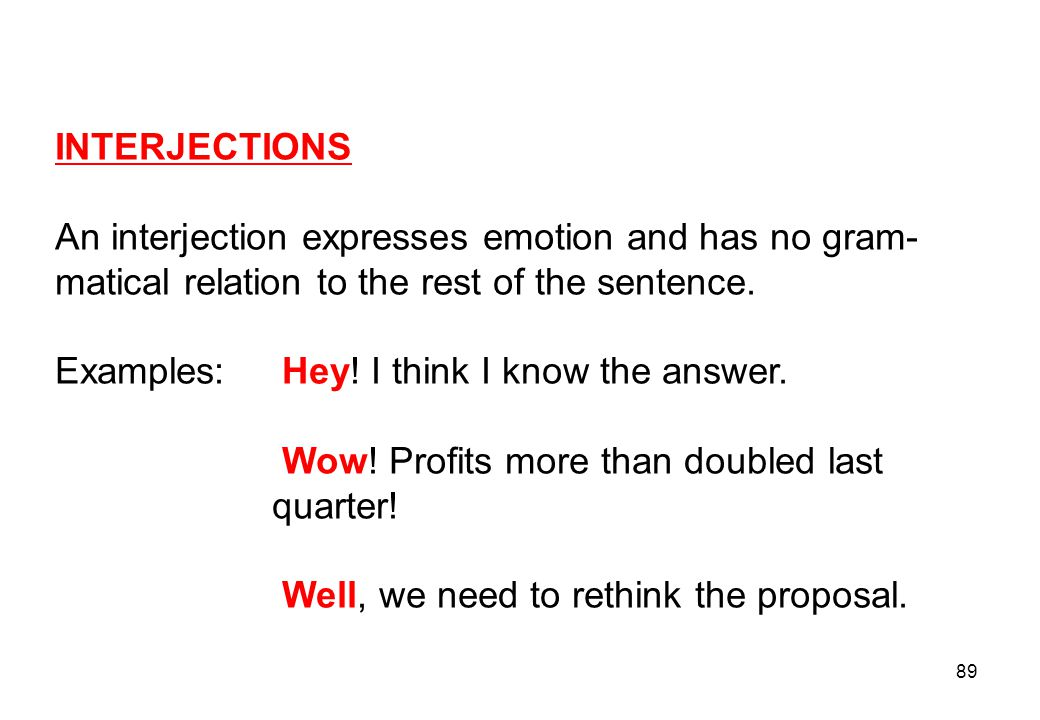 INTERJECTIONS An interjection expresses emotion and has no gram- matical relation to the rest of the sentence.
