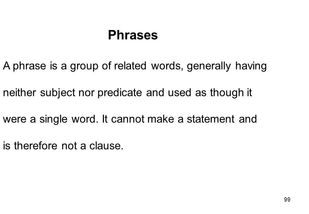 Phrases A phrase is a group of related words, generally having