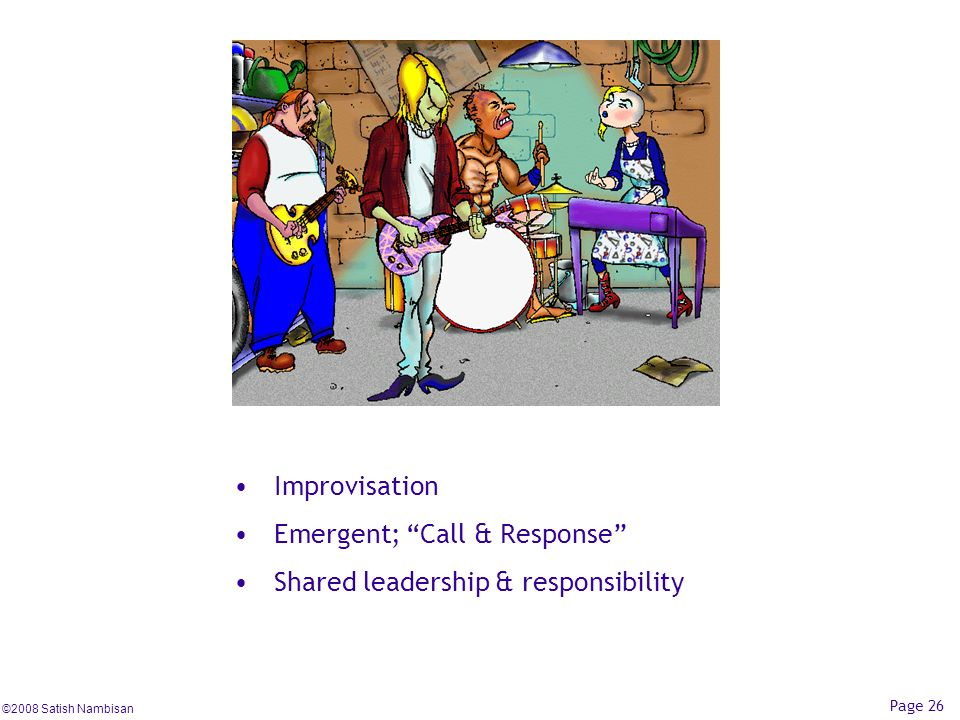Improvisation Emergent; Call & Response Shared leadership & responsibility