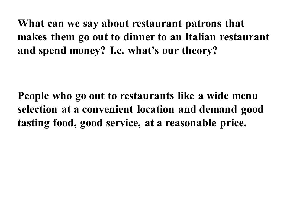 What can we say about restaurant patrons that makes them go out to dinner to an Italian restaurant and spend money I.e. what's our theory