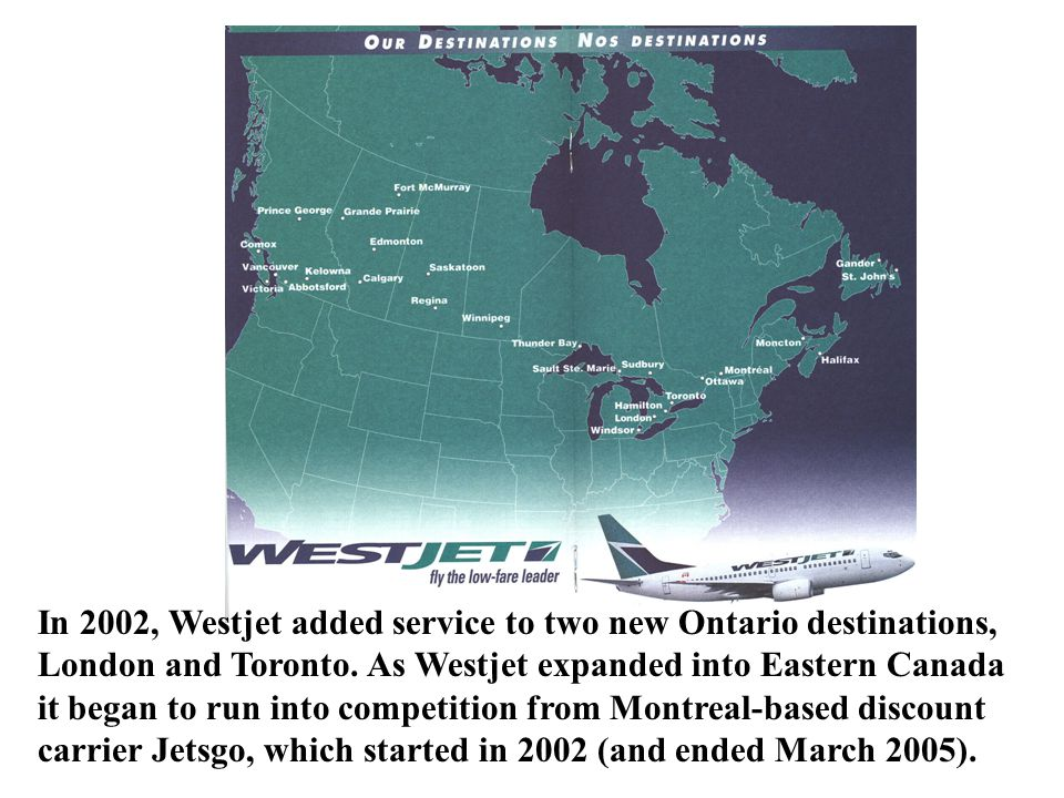 In 2002, Westjet added service to two new Ontario destinations, London and Toronto.