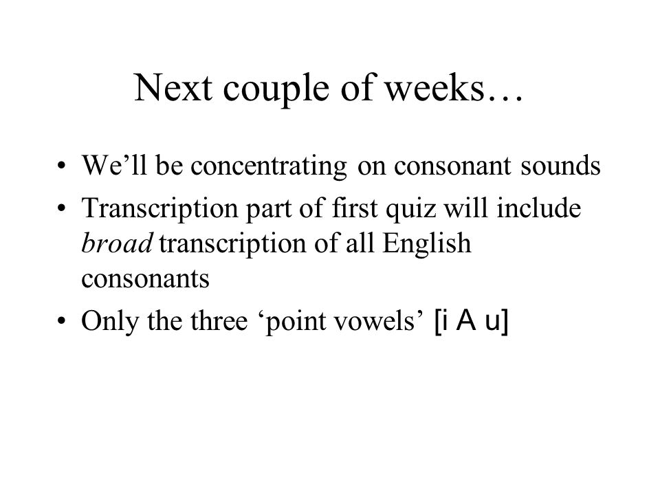 Next couple of weeks… We'll be concentrating on consonant sounds