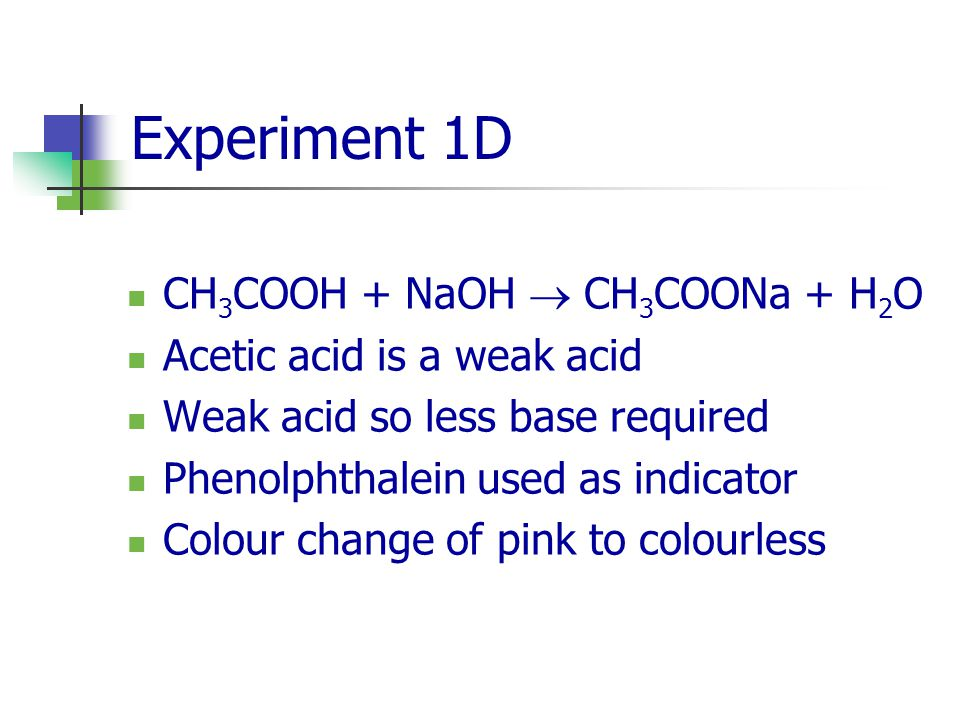 Experiment 1D CH3COOH + NaOH  CH3COONa + H2O