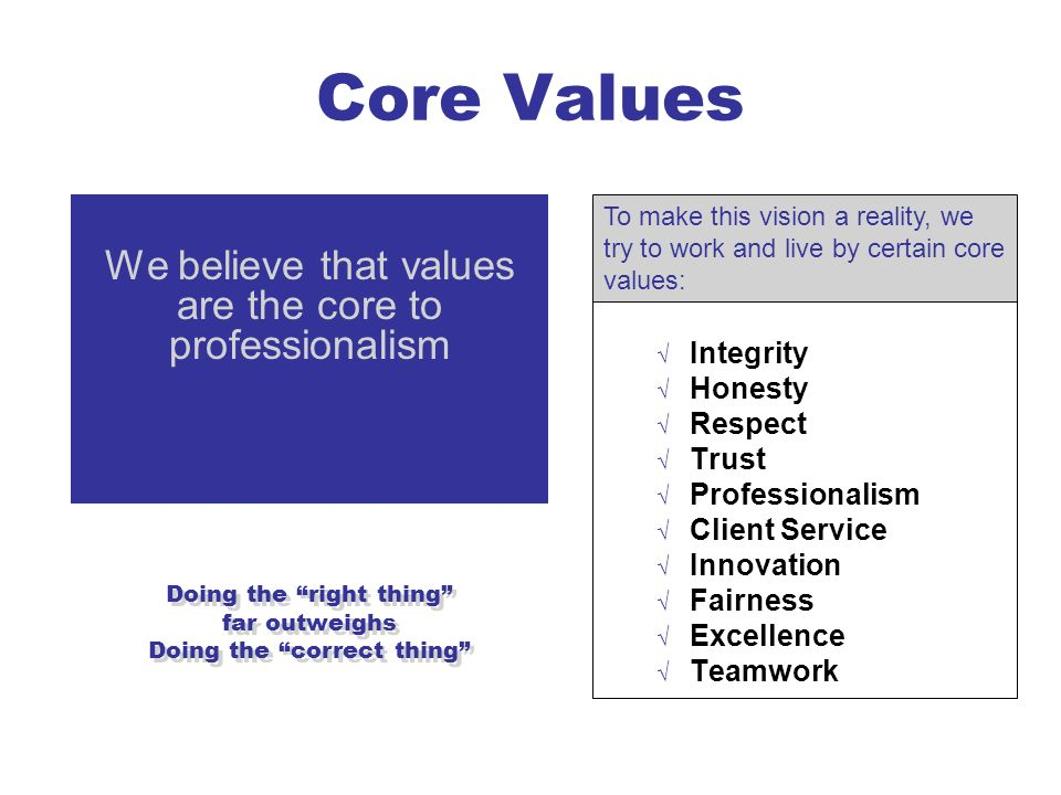 Core Values We believe that values are the core to professionalism