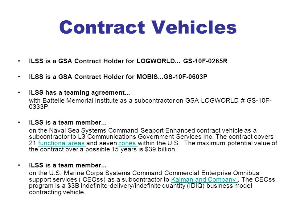 Contract Vehicles ILSS is a GSA Contract Holder for LOGWORLD... GS-10F-0265R. ILSS is a GSA Contract Holder for MOBIS...GS-10F-0603P.