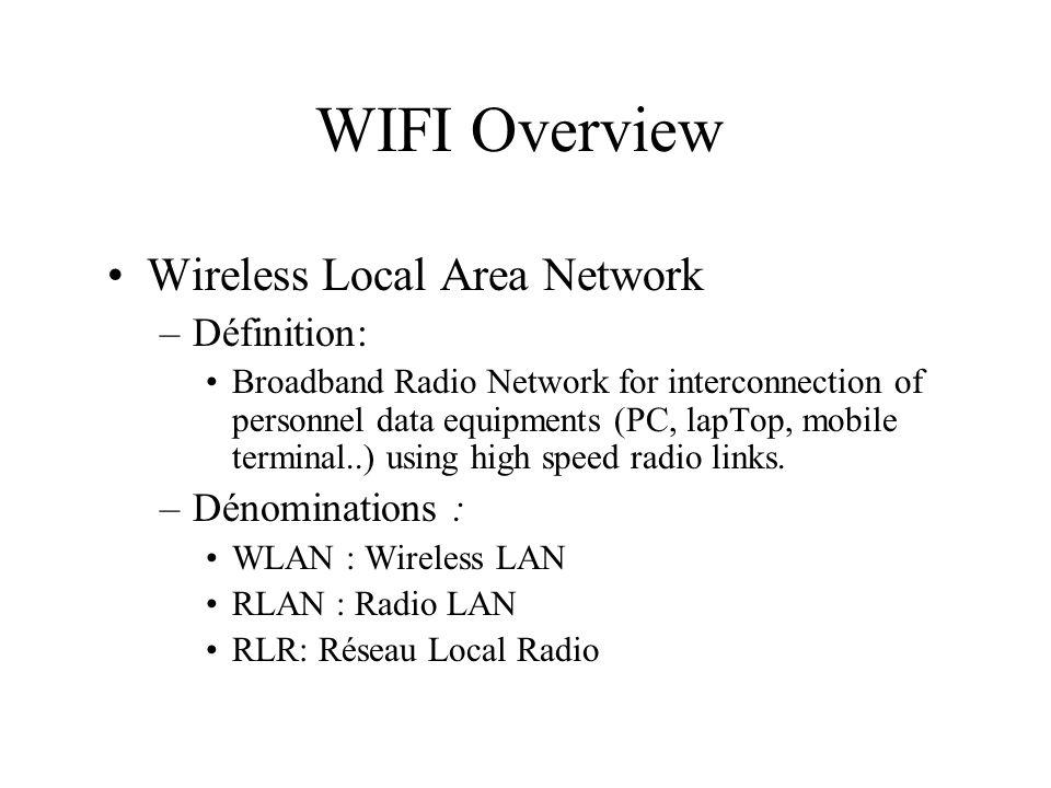 WIFI Overview Wireless Local Area Network Définition: Dénominations :