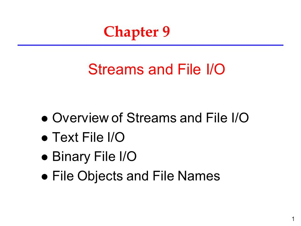 Chapter 9 Streams and File I/O Overview of Streams and File I/O