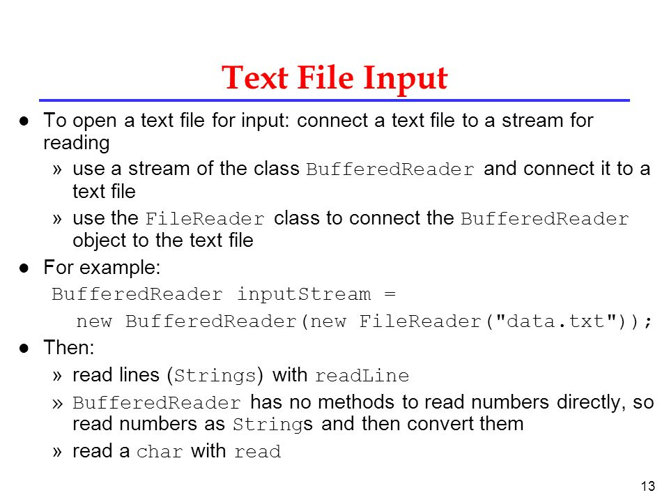 Text File Input To open a text file for input: connect a text file to a stream for reading.
