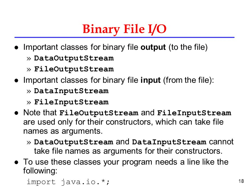 Binary File I/O Important classes for binary file output (to the file)