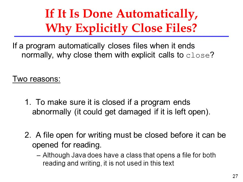 If It Is Done Automatically, Why Explicitly Close Files