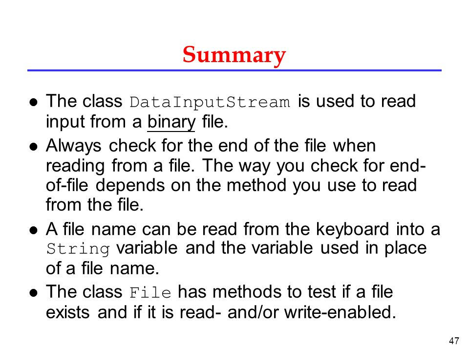 Summary The class DataInputStream is used to read input from a binary file.