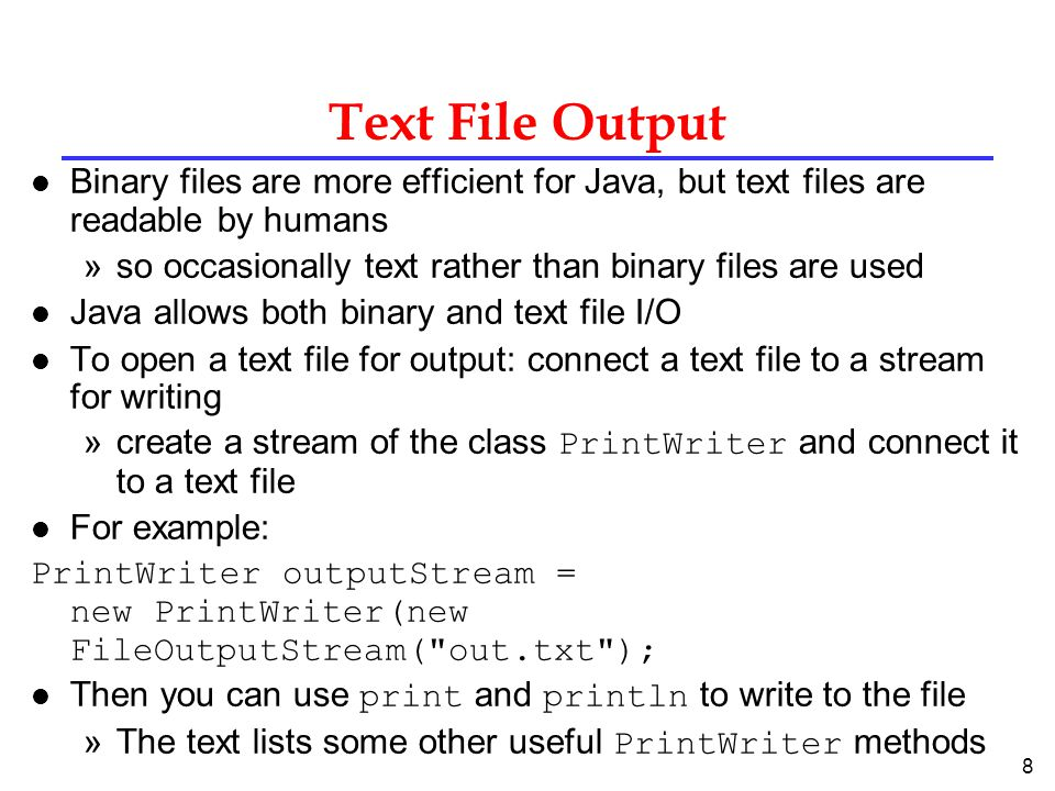 Text File Output Binary files are more efficient for Java, but text files are readable by humans.