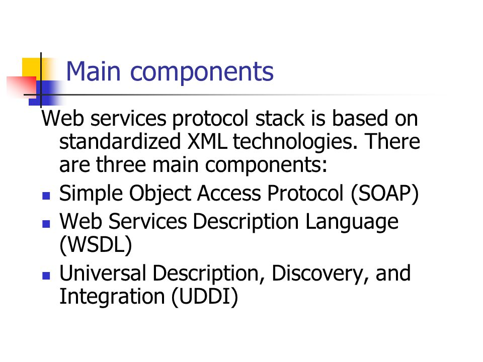 Main components Web services protocol stack is based on standardized XML technologies. There are three main components:
