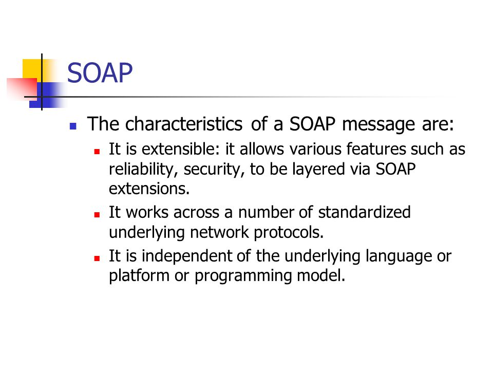 SOAP The characteristics of a SOAP message are: