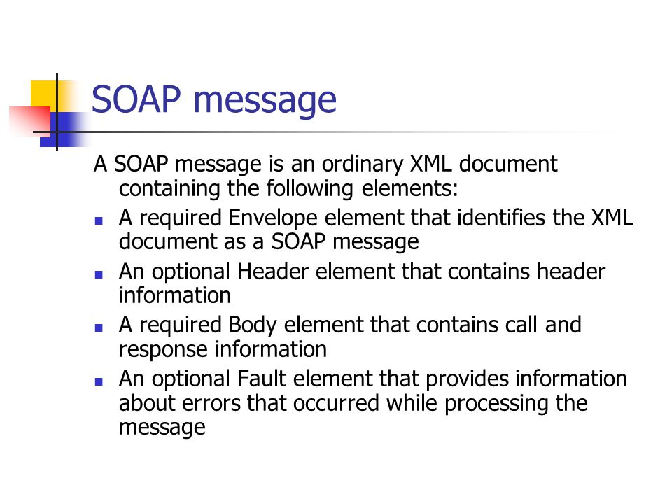 SOAP message A SOAP message is an ordinary XML document containing the following elements: