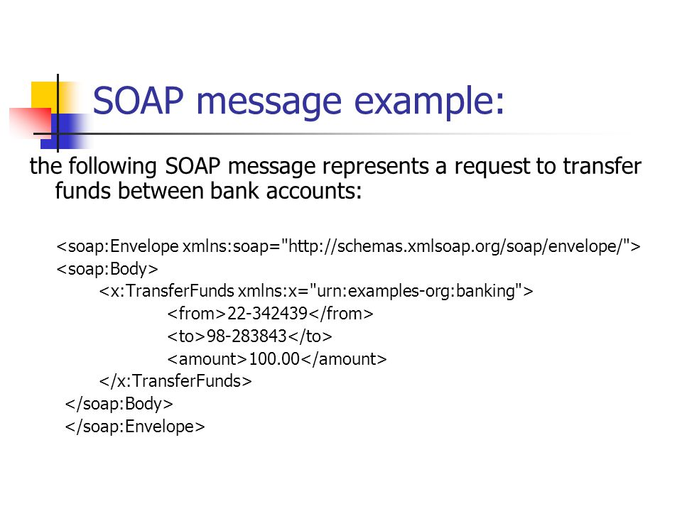 SOAP message example: the following SOAP message represents a request to transfer funds between bank accounts: