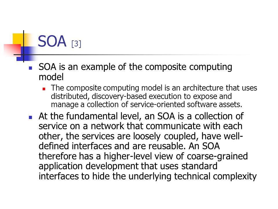 SOA [3] SOA is an example of the composite computing model