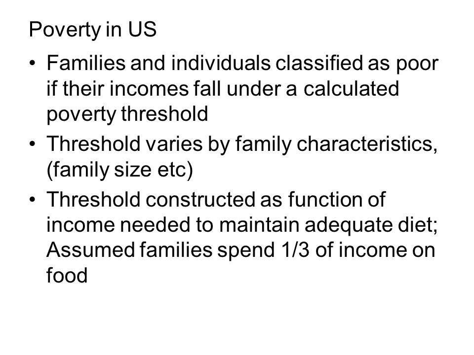 Poverty in US Families and individuals classified as poor if their incomes fall under a calculated poverty threshold.