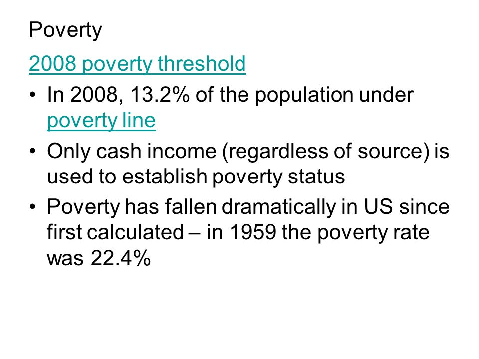 Poverty 2008 poverty threshold. In 2008, 13.2% of the population under poverty line.