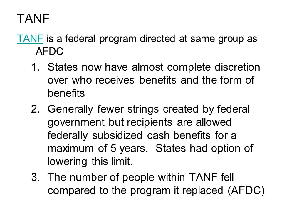 TANF TANF is a federal program directed at same group as AFDC.