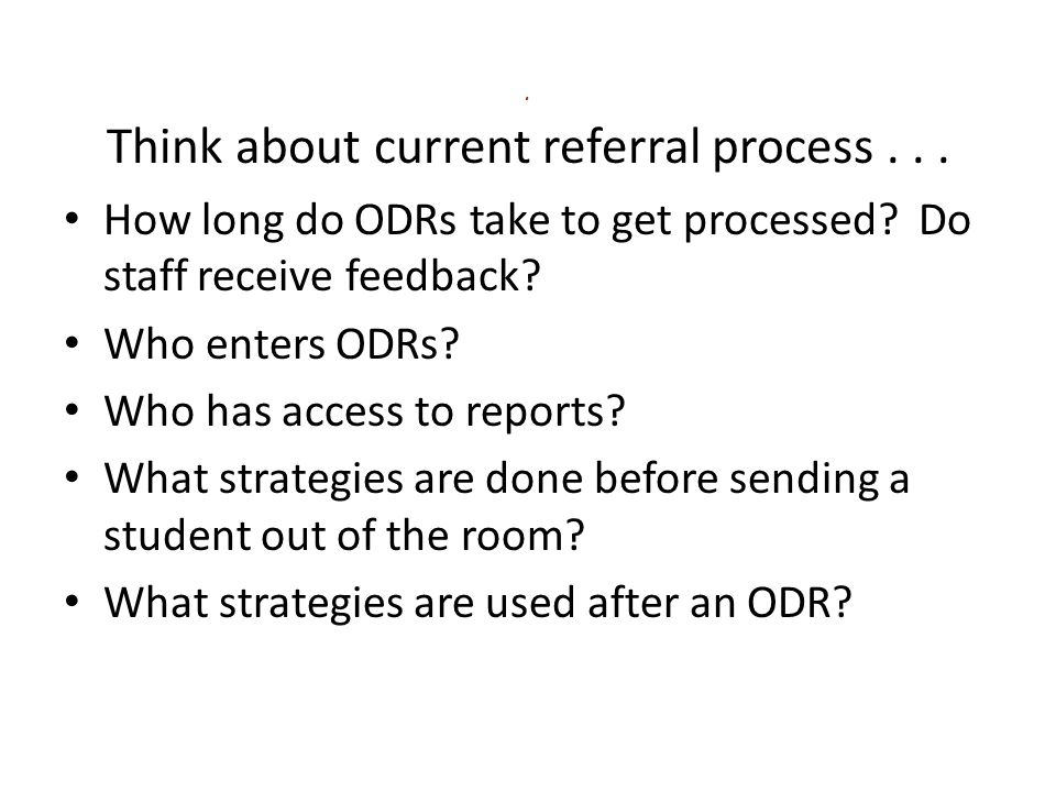 . Think about current referral process . . .
