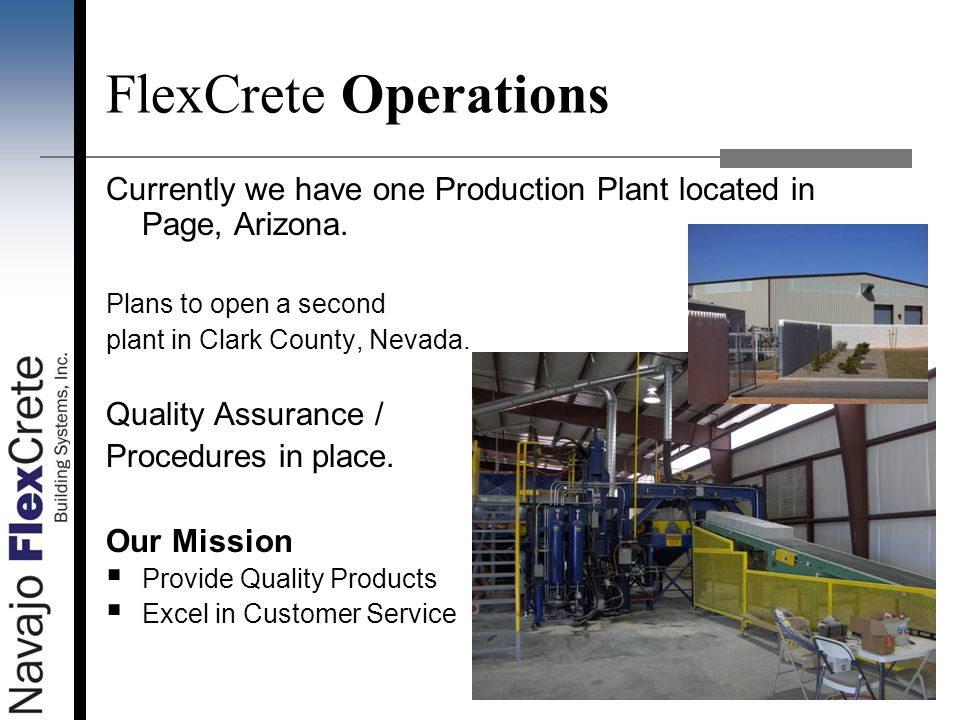 FlexCrete Operations Currently we have one Production Plant located in Page, Arizona. Plans to open a second.
